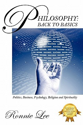 Philosophy: Back To Basics: Politics, Business, Psychology, Religion And Spirituality