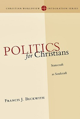Politics for Christians by Francis J. Beckwith