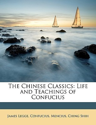 The Chinese Classics: Life and Teachings of Confucius