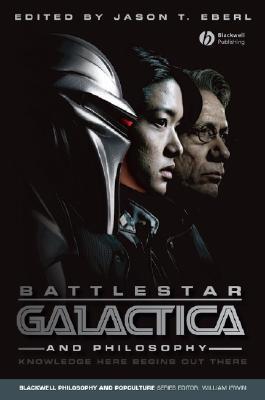Battlestar Galactica and Philosophy by Jason T. Eberl
