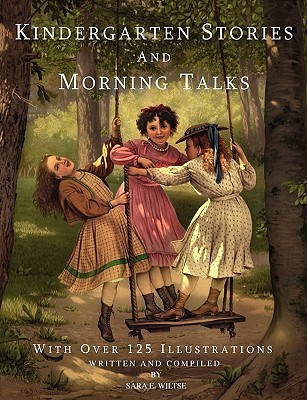 Kindergarten Stories and Morning Talks with Over 125 Illustra... by Sara Eliza Wiltse