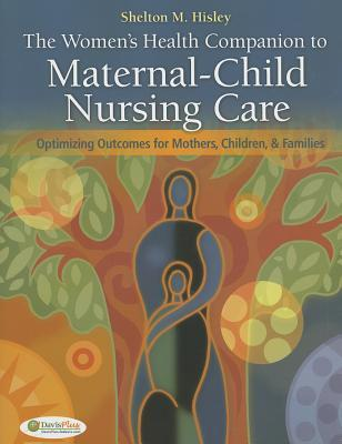The Women's Health Companion to Maternal-Child Nursing Care: Optimizing Outcomes for Mothers, Children, & Families