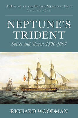 Neptunes Trident: Spices And Slaves: 1500-1807(A History of the British Merchant Navy 1)
