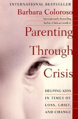 Parenting Through Crisis by Barbara Coloroso