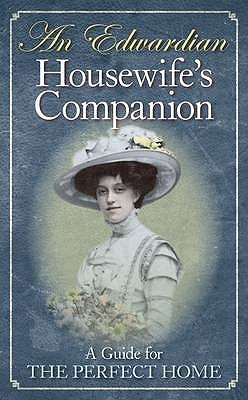 An Edwardian Housewife's Companion: A Guide for the Perfect Home. Reuben Davison