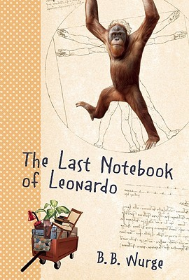 The Last Notebook of Leonardo by B.B. Wurge