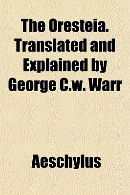 The Oresteia. Translated and Explained by George C.W. Warr