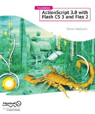 Foundation ActionScript 3.0 with Flash Cs3 and Flex by Steve Webster