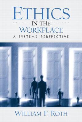 Ethics in the Workplace: A Systems Perspective