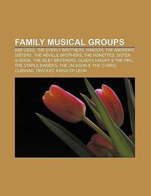 Family Musical Groups: Bee Gees, the Everly Brothers, Hanson, the Andrews Sisters, the Neville Brothers, the Ronettes, Sister Sledge