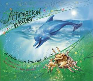 Affirmation Weaver: A Believe in Yourself Story, Designed to Help Children Boost Self-Esteem While Decreasing Stress and Anxiety.