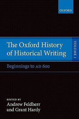 The Oxford History of Historical Writing: Volume 1: Beginnings to Ad 600