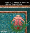 The Arts and Crafts Movement in Europe and America: Design for the Modern World