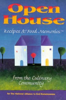 Open House: Recipes & Food Memories From The Culinary Community For The National Alliance To End Homelessness