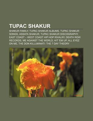 Tupac Shakur: Shakur Family, Tupac Shakur Albums, Tupac Shakur Songs, Assata Shakur, Tupac Shakur Discography