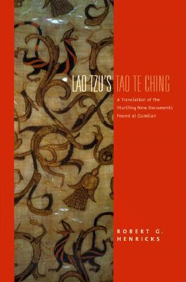 Tao Te Ching: A Translation of the Startling New Documents Found at Guodian