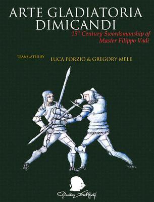 Arte Gladitoria Dimicandi: 15th Century Swordsmanship of Master Filippo Vadi