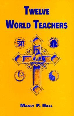 Twelve World Teachers: A Summary of Their Lives and Teachings