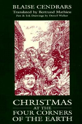 Christmas At The Four Corners Of The Earth By Blaise Cendrars