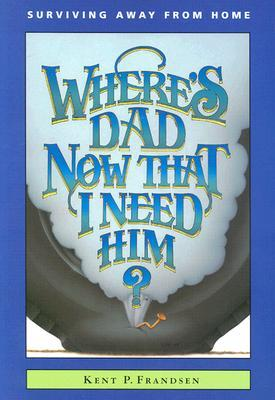Where's Dad Now That I Need Him?: Surviving Away from Home