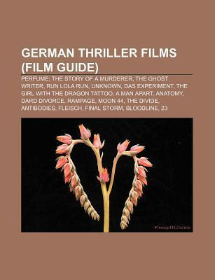 German Thriller Films (Film Guide): Perfume: The Story of a Murderer, the Ghost Writer, Run Lola Run, Unknown, Das Experiment