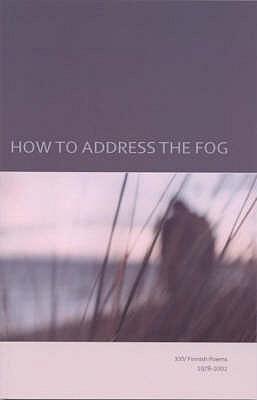 How to Address the Fog: XXV Finnish poems 1978-2002