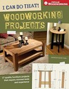 I Can Do That Woodworking Projects (I Can Do That): 17 Quality Furniture Projects That Require Minimal Tools and Experience (Popular Woodworking)