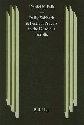 Daily, Sabbath, and Festival Prayers in the Dead Sea Scrolls