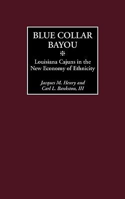 Blue Collar Bayou: Louisiana Cajuns in the New Economy of Ethnicity