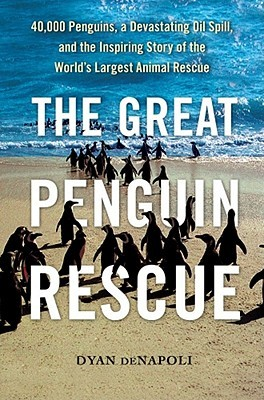The Great Penguin Rescue: 40,000 Penguins, a Devastating Oil spill and the Inspiring Story of the Worlds Largest Animal Rescue