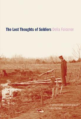 The Lost Thoughts of Soldiers by Delia Falconer