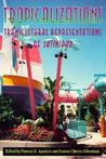 Tropicalizations: Transcultural Representations of Latinidad (Re-Encounters With Colonialism)