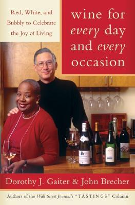 Wine for Every Day and Every Occasion: Red, White, and Bubbly to Celebrate the Joy of Living by Dorothy J. Gaiter