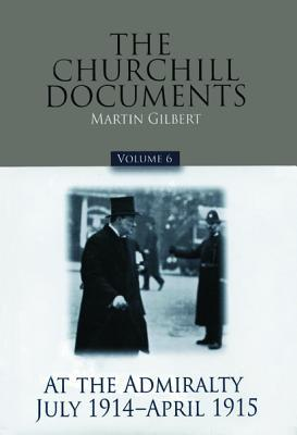 The Churchill Documents, Volume 6: At the Admiralty, July 1914-April 1915
