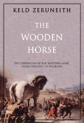 The Wooden Horse: The Liberation of the Western Mind from Odysseus to Socrates