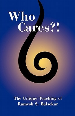 Who Cares?! the Unique Teaching of Ramesh S. Balsekar