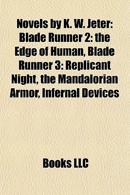 Novels by K. W. Jeter (Study Guide): Blade Runner 2: the Edge of Human, Blade Runner 3: Replicant Night, the Mandalorian Armor