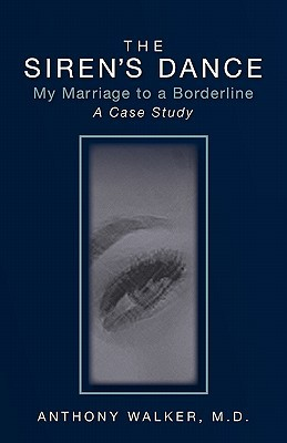 The Siren's Dance: My Marriage To A Borderline: A Case Study