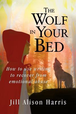 The Wolf in Your Bed: How to Use Writing to Recover from Emotional Abuse