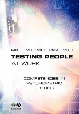 Testing People At Work: Competencies In Psychometric Testing