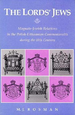 The Lord's Jews: Magnate-Jewish Relations in the Polish-Lithuanian Commonwealth During the Eighteenth Century