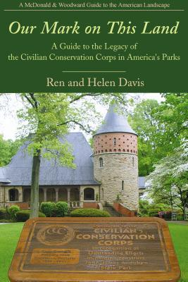 Our Mark on This Land: A Guide to the Legacy of the Civilian Conservation Corps in America's Parks