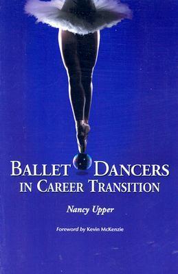 Ballet Dancers in Career Transition by Nancy Upper