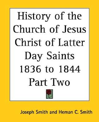 History of the Church of Jesus Christ of Latter Day Saints, Part Two: 1836 to 1844