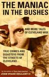 The Maniac in the Bushes: More Tales of Cleveland Woe