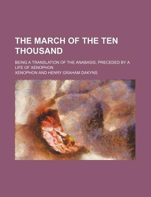 The March of the Ten Thousand; Being a Translation of the Anabasis, Preceded by a Life of Xenophon