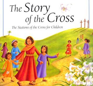 The Story of the Cross: The Stations of the Cross ...