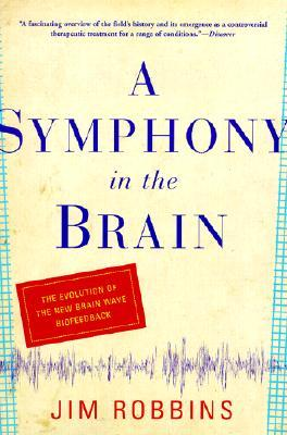 A Symphony in the Brain by Jim Robbins