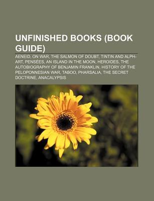 Unfinished Books (Book Guide): Aeneid, on War, the Salmon of Doubt, Tintin and Alph-Art, Pensees, an Island in the Moon, Heroides