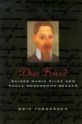 Dear Friend: Rainer Maria Rilke and Paula Modersohn-Becker